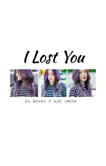 I Lost You | Oh sehun - Irene