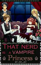 That Nerd Is A Vampire Princess by Jaey_Jaey