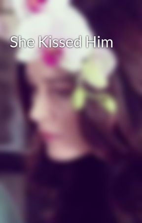 She Kissed Him by Bethy1416