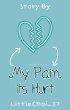 My Pain, Its Hurt by LittleChoi_27
