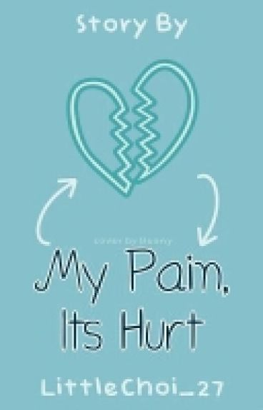 My Pain, Its Hurt
