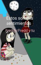 Estos Son Mis Sentimientos (Freddy/Fredd y Tu)|By:Mariareu15Ailynaz  by Mariareu15Ailynaz