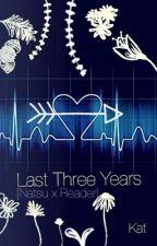Last Three Years (Natsu x Depressed!Reader) by NekoZiggy
