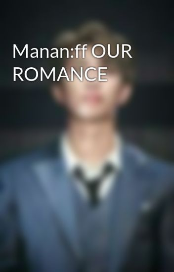 Manan:ff OUR ROMANCE