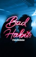 Bad Habits (Version réécrite de Bad Girl VS Bad Boy) by AnnaHolahalan