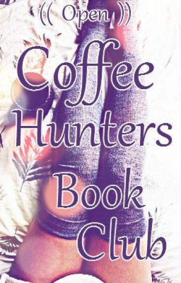 Coffee Hunters Book Club [OPEN] by SheaRyhai