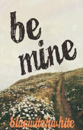 Be Mine [Book One: Fin.] by bluewitchwhite