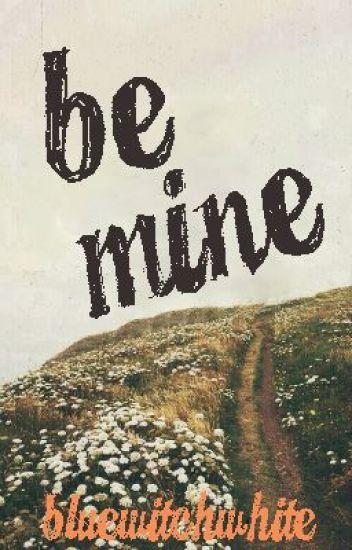 Be Mine [Book One: Fin.]