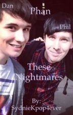 These Nightmares ~Phan~ by SydnieKpop4ever