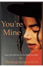 You're Mine by xprincessjacksonx