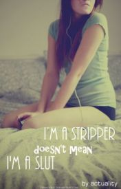 I'm a stripper  doesn't mean I'm a slut by actuality