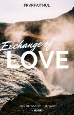 Exchange Of Love by Frvrfaithful