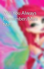 Will You Always Remember/Miss Me? by Joyeuph