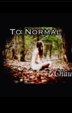 To: Normal  by Chauxx