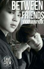 Between friends «YoonMin» by YxxnMinPxrk