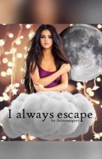 I always escape by arianaargent