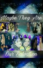 Maybe They Are Our Salvation by JessicaSantos367