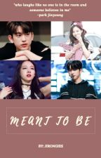 Meant to be (Jinyeon fanfic) by fluffyunicorn1357