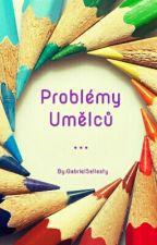 Problémy Umělců -.- by GabrielSellesty