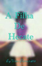 ☆A Filha De Hecate☆ by VitoriaFerreira550