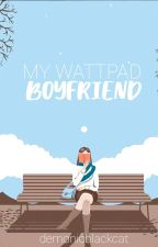 My Wattpad Boyfriend - The Boy I Created by demonicblackcat
