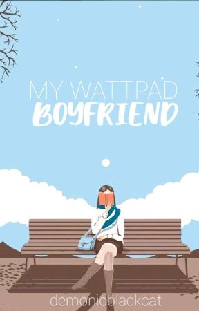 My Wattpad Boyfriend - The Boy I Created by demonicblackcat