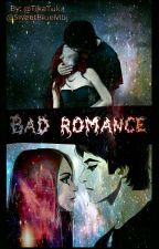 Bad Romance [DOKONČENÉ] ✔  by TikaTuka