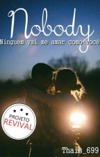 Nobody (Projeto Revival) by thais_699