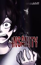 Insanity. by -Anzu-