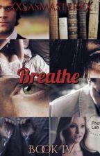 Breathe ~ Supernatural Fanfiction by XxSasMasterxX