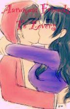Aarmau: Friends to Lovers by FluffyUnicorn5991