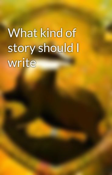 What kind of story should i write?