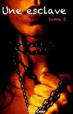 Une esclave. ~Tome 2~ by arc-en-ciel_caca