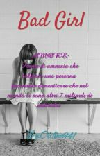 Bad Girl [In Revisione] Wattys2017 by Cristina941