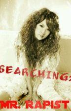 Searching Mr. Rapist by mswinx