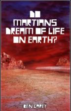 Do Martians Dream Of Life On Earth? by BenCarey