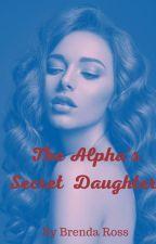 The Alpha's Secret Daughter by WillisdaAuthor