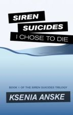 I Chose to Die (Siren Suicides, Book 1) by kseniaanske