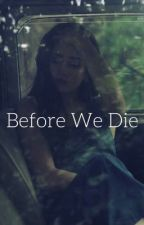 Before We Die (Camren) by perzgabr