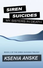 My Sisters in Death (Siren Suicides, Book 2) by kseniaanske