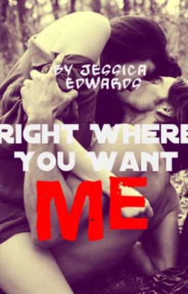 Right Where You Want Me (Completed)
