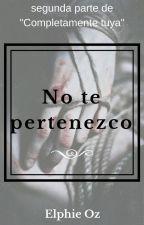 No Te Pertenezco. by ElphieCirpiano04