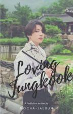 Loving Jungkook.//taekook. by Mocha-jaebum