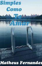SIMPLES COMO TE AMAR (Livro I)© by matheusfernandes_