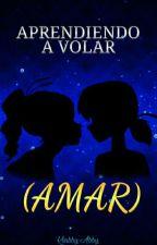 Aprendiendo A (Amar) Volar  by Kiabby-Abby
