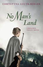 No Man's Land: A Reschen Valley Novel Part 1 by ChrystynaLucykBerger