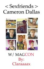 ~SexFriends~ ; Cameron Dallas w/ MAGCON by claraaaax