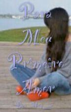 Para Meu Primeiro Amor by Mary___w