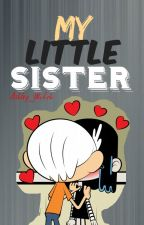 『My Little Sister』« The Loud House/Loudcest/Lucy✖Lincoln » by -Ashlxy_Wxtch