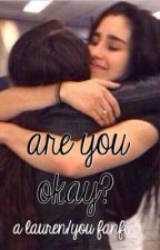 are you okay? - lauren/you by jxuregui210